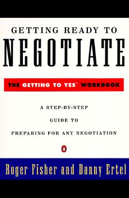 Getting Ready to Negotiate: The Getting to Yes Workbook (Penguin Business)