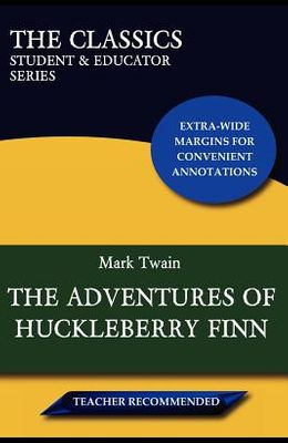 The Adventures of Huckleberry Finn (the Classics: Student & Educator Series)