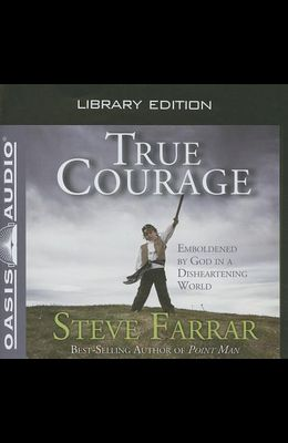 True Courage (Library Edition): Emboldened by God in a Disheartening World