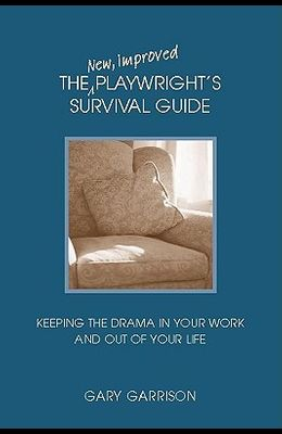 The New, Improved Playwright's Survival Guide: Keeping the Drama in Your Work and Out of Your Life