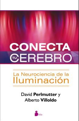 Conecta Tu Cerebro: La Neurociencia de la Iluminacion = Power Your Brain