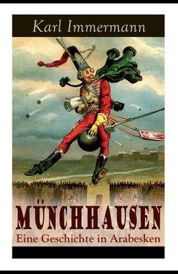 Münchhausen: Eine Geschichte in Arabesken: Ein satirischer Roman