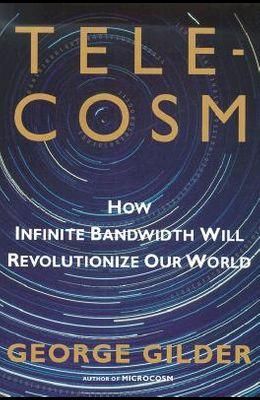 Telecosm: How Infinite Bandwidth Will Revolutionize Our World