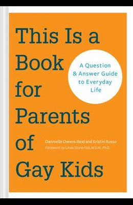 This Is a Book for Parents of Gay Kids: A Question & Answer Guide to Everyday Life (Book for Parents of Queer Children, Coming Out to Parents and Fami