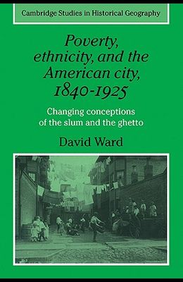 Poverty, Ethnicity and the American City, 1840 1925: Changing Conceptions of the Slum and Ghetto