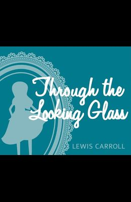 Through the Looking Glass: And What Alice Found There