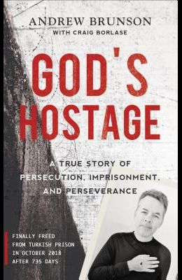 God's Hostage: A True Story of Persecution, Imprisonment, and Perseverance