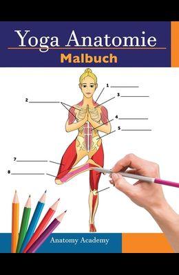 Yoga Anatomie-Malbuch: 3-in-1 Zusammenstellung - 150+ Unglaublich Detailliertes Arbeitsbuch zum Selbsttest von Yoga-Posen für Anfänger, Fortg