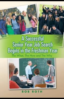 A Successful Senior Year Job Search Begins in the Freshman Year: The What, the How and the Why