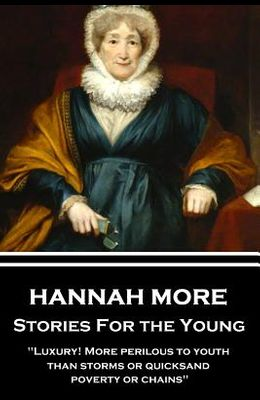 Hannah More - Stories For the Young: Luxury! More perilous to youth than storms or quicksand, poverty or chains
