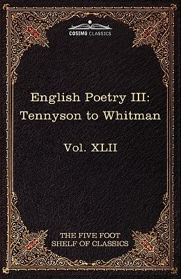 English Poetry III: Tennyson to Whitman: The Five Foot Shelf of Classics, Vol. XLII (in 51 Volumes)