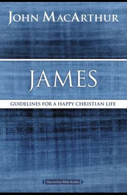 James: Guidelines for a Happy Christian Life