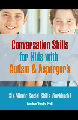 Six-Minute Social Skills Workbook 1: Conversation Skills for Kids with Autism & Asperger's