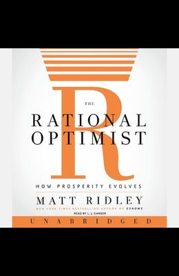 The Rational Optimist Lib/E: How Prosperity Evolves