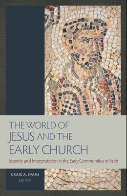 The World of Jesus and the Early Church: Identity and Interpretation in Early Communities of Faith