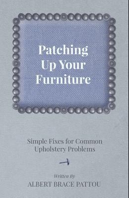 Patching Up Your Furniture - Simple Fixes for Common Upholstery Problems