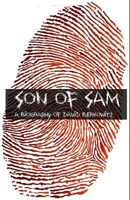 Son of Sam: The Biography of David Berkowitz