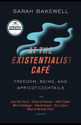 At the Existentialist Café: Freedom, Being, and Apricot Cocktails with Jean-Paul Sartre, Simone de Beauvoir, Albert Camus, Martin Heidegger, Mauri