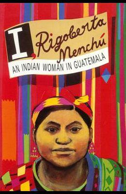 I, Rigoberta Menchu: An Indian Woman in Guatemala