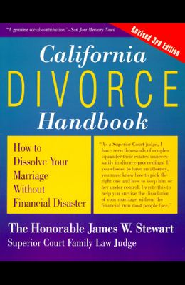 California Divorce Handbook, Revised 3rd Edition: How to Dissolve Your Marriage Without Financial Disaster
