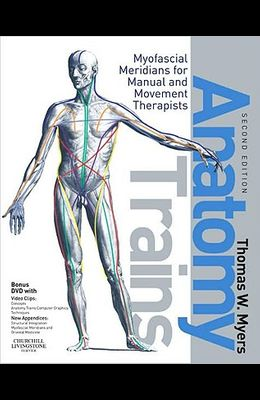 Anatomy Trains: Myofascial Meridians for Manual and Movement Therapists [With Dvdrom]