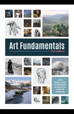 Art Fundamentals 2nd Edition: Light, Shape, Color, Perspective, Depth, Composition & Anatomy