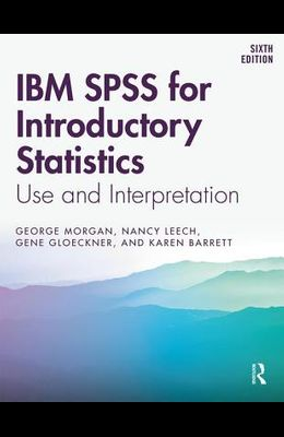 IBM SPSS for Introductory Statistics: Use and Interpretation, Sixth Edition