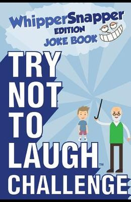Try Not to Laugh Challenge - Whippersnapper Edition: The Christmas Joke Book Contest for Kids Ages 6, 7, 8, 9, 10, and 11 Years Old - A Stocking Stuff