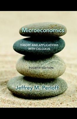 Microeconomics: Theory and Applications with Calculus (4th Edition) (The Pearson Series in Economics)