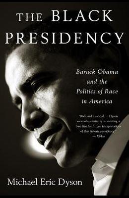Black Presidency: Barack Obama and the Politics of Race in America
