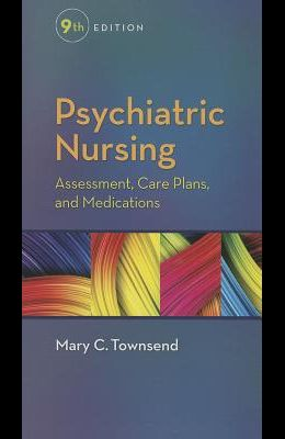 Psychiatric Nursing: Assessment, Care Plans, and Medications