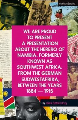 We Are Proud to Present a Presentation about the Herero of Namibia, Formerly Known as Southwest Africa, from the German Sudwestafrika, Between the Yea
