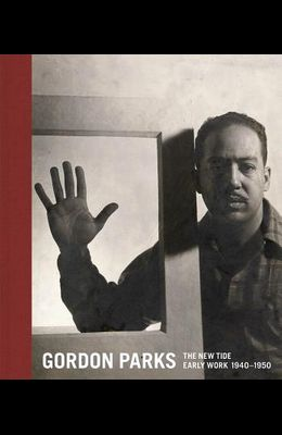 Gordon Parks: The New Tide: Early Work 1940-1950