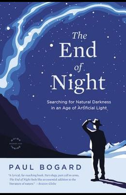 The End of Night: Searching for Natural Darkness in an Age of Artificial Light
