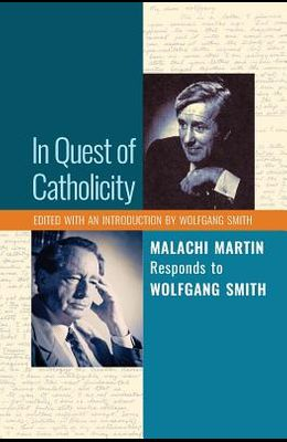 In Quest of Catholicity: Malachi Martin Responds to Wolfgang Smith