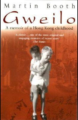 Gweilo: Memories of a Hong Kong Childhood. Martin Booth