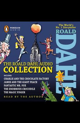 The Roald Dahl Audio Collection: Includes Charlie and the Chocolate Factory, James and the Giant Peach, Fantastic Mr. Fox, the Enormous Crocodile & th