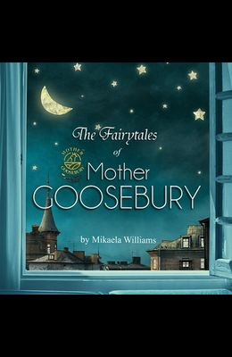 The Fairytales of Mother Goosebury