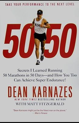 50/50: Secrets I Learned Running 50 Marathons in 50 Days--And How You Too Can Achieve Super Endurance!