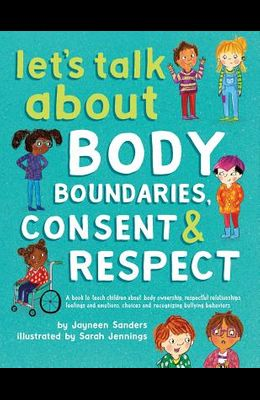 Let's Talk About Body Boundaries, Consent and Respect: Teach children about body ownership, respect, feelings, choices and recognizing bullying behavi