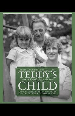 Teddy's Child: Growing Up in the Anxious Southern Gentry Between the Great Wars