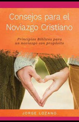 Consejos para el Noviazgo Cristiano: Principios Bíblicos para un Noviazgo con Propósito