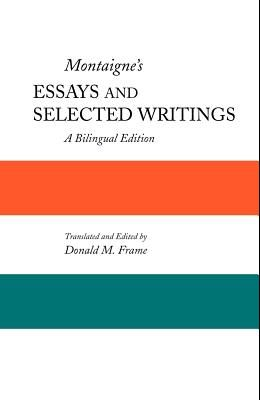 Montaigne's Essays and Selected Writings: A Bilingual Edition
