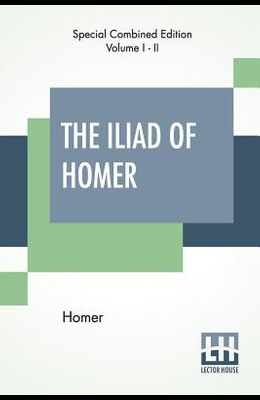The Iliad Of Homer (Complete): Rendered Into English Blank Verse By Edward, Earl Of Derby.