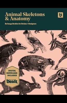 Animal Skeletons and Anatomy: An Image Archive for Artists and Designers