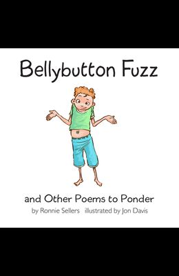 Bellybutton Fuzz and Other Poems to Ponder