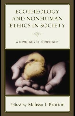 Ecotheology and Nonhuman Ethics in Society: A Community of Compassion