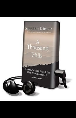 A Thousand Hills: Rwanda's Rebirth and the Man Who Dreamed It [With Earbuds]