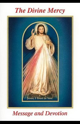 The Divine Mercy Message and Devotion: With Selected Prayers from the Diary of St. Maria Faustina Kowalska