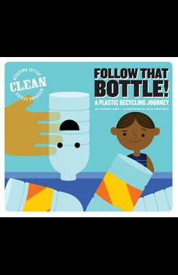 Follow That Bottle!: A Plastic Recycling Journey